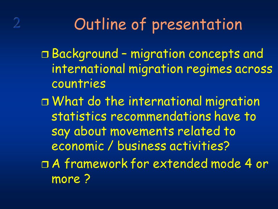 Outline of presentation r Background – migration concepts and international migration regimes across countries r What do the international migration statistics recommendations have to say about movements related to economic / business activities.