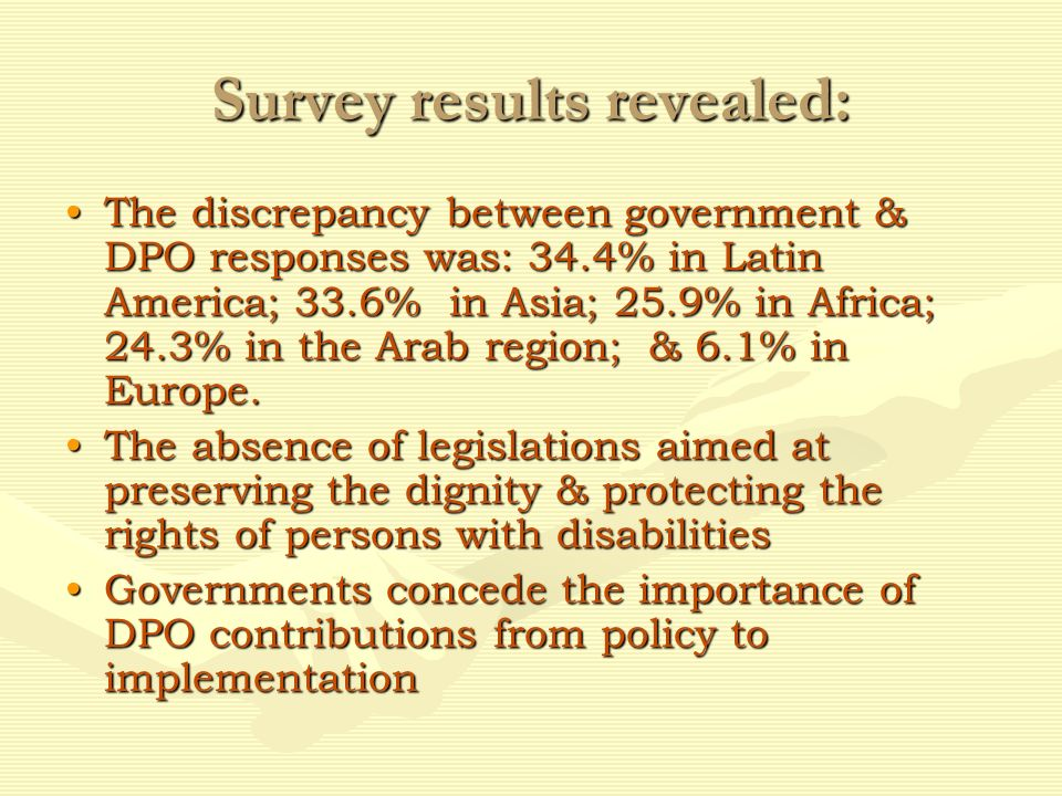 A full report on Results of Phase II of the Global Survey will be published in March 2008 & will be available from the Office of the Special Rapporteur E-mail: info@srdisability.org info@srdisability.org Tel: +974 447 7144 or The South-North Center for Dialogue & Development E-mail: center22@wanadoo.jo center22@wanadoo.jo Tel: +962 6 552 4684