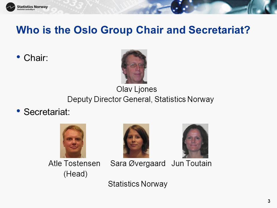 3 Who is the Oslo Group Chair and Secretariat? Chair: Olav Ljones Deputy Director General, Statistics Norway Secretariat: Atle Tostensen Sara Øvergaar