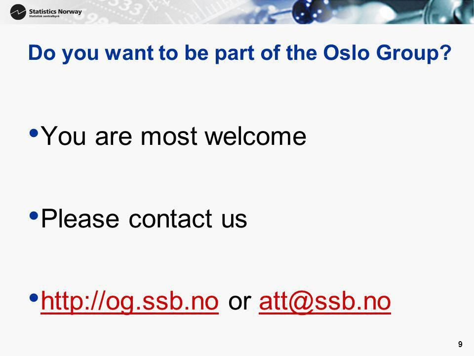 9 Do you want to be part of the Oslo Group? You are most welcome Please contact us http://og.ssb.no or att@ssb.no http://og.ssb.noatt@ssb.no