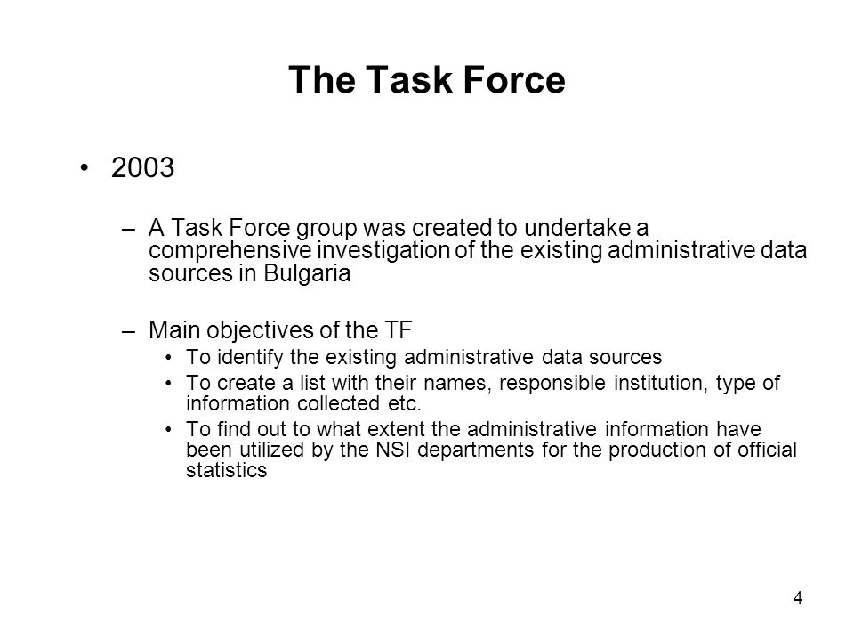 4 The Task Force 2003 –A Task Force group was created to undertake a comprehensive investigation of the existing administrative data sources in Bulgar