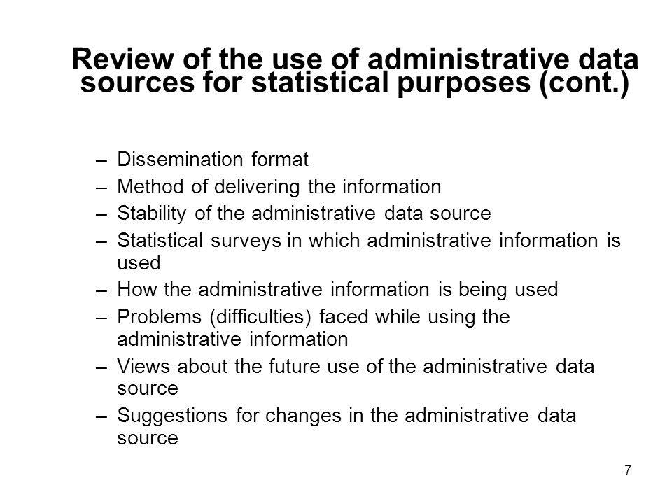 7 Review of the use of administrative data sources for statistical purposes (cont.) –Dissemination format –Method of delivering the information –Stabi