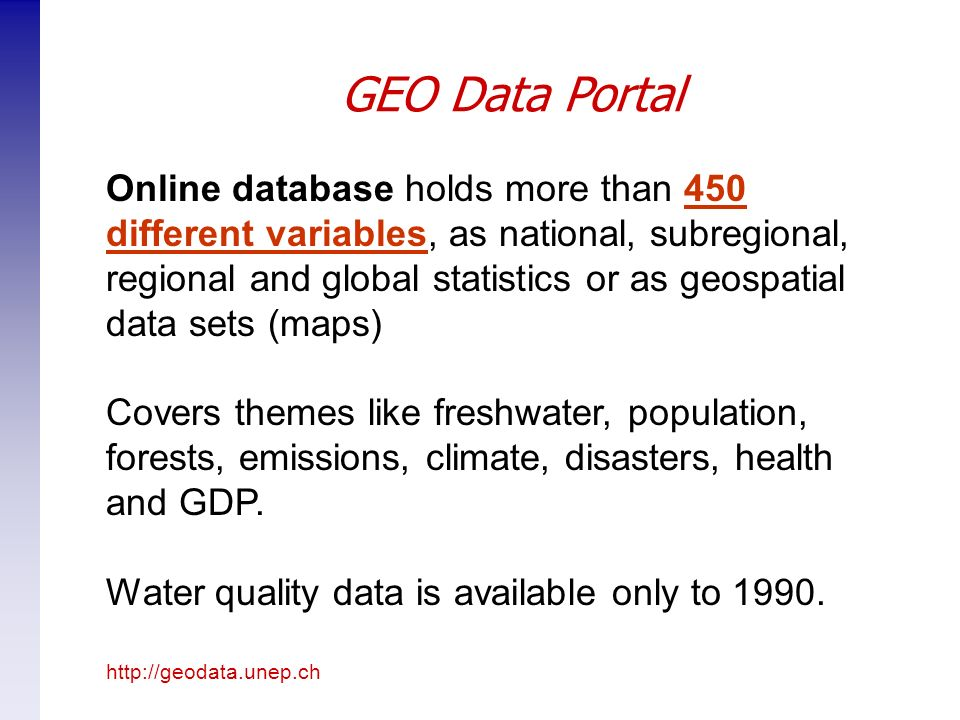 Online database holds more than 450 different variables, as national, subregional, regional and global statistics or as geospatial data sets (maps)450 different variables Covers themes like freshwater, population, forests, emissions, climate, disasters, health and GDP.