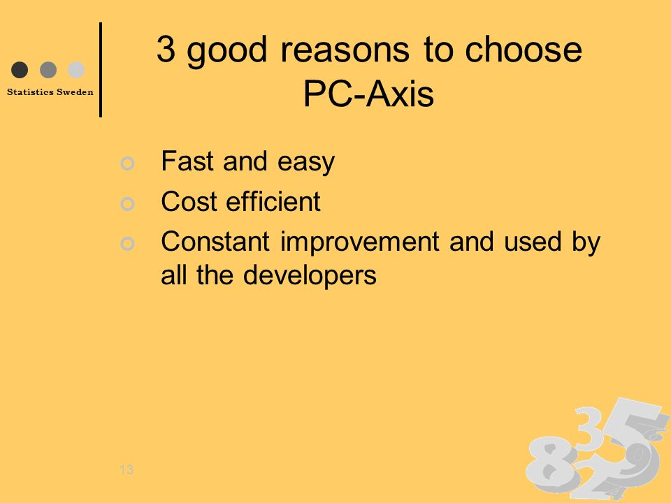 Statistics Sweden 13 3 good reasons to choose PC-Axis Fast and easy Cost efficient Constant improvement and used by all the developers