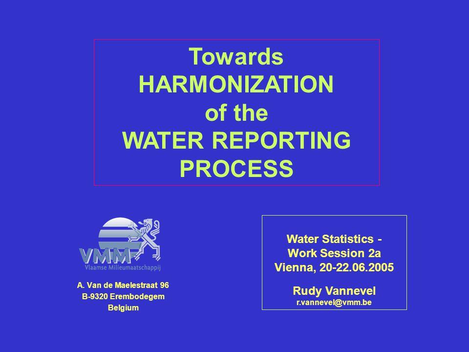 A. Van de Maelestraat 96 B-9320 Erembodegem Belgium Water Statistics - Work Session 2a Vienna, 20-22.06.2005 Rudy Vannevel r.vannevel@vmm.be Towards H