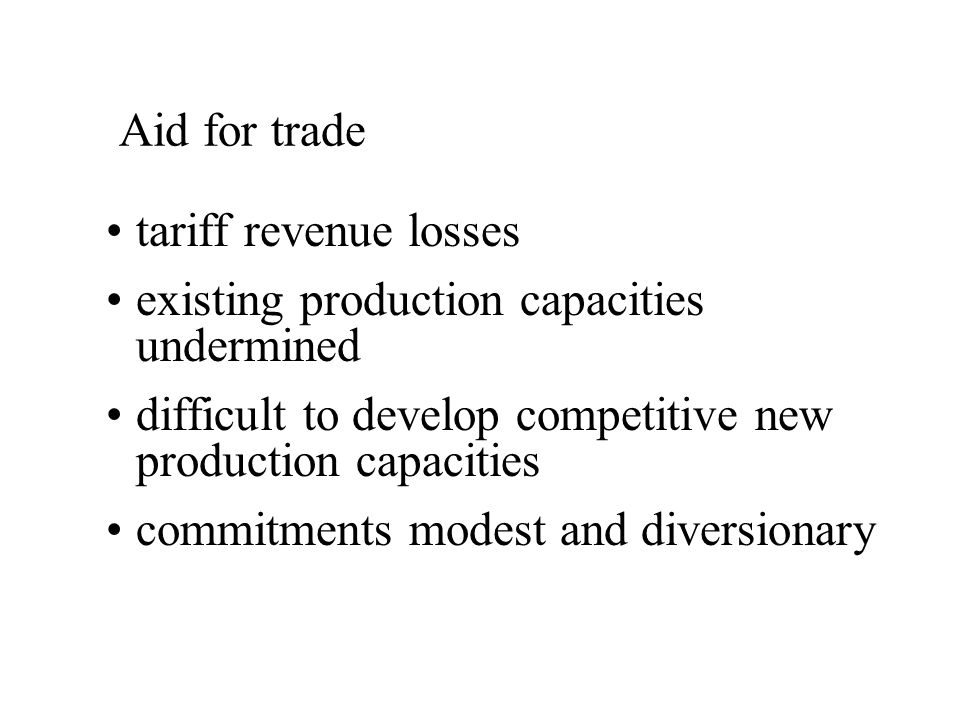 Aid for trade tariff revenue losses existing production capacities undermined difficult to develop competitive new production capacities commitments m