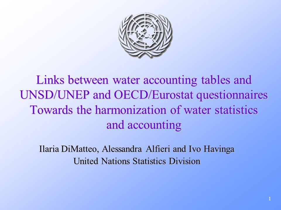 1 Links between water accounting tables and UNSD/UNEP and OECD/Eurostat questionnaires Towards the harmonization of water statistics and accounting Il