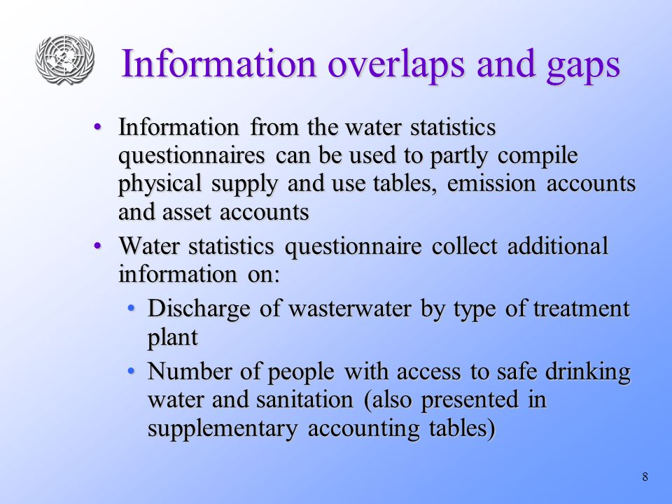 8 Information overlaps and gaps Information from the water statistics questionnaires can be used to partly compile physical supply and use tables, emi