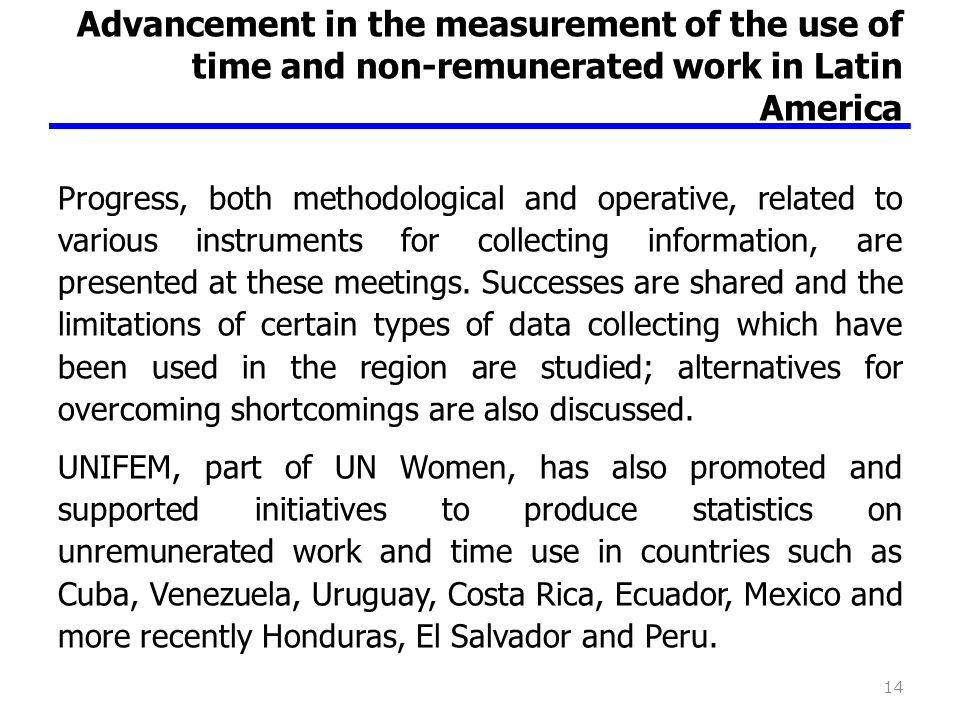 Advancement in the measurement of the use of time and non-remunerated work in Latin America Progress, both methodological and operative, related to various instruments for collecting information, are presented at these meetings.