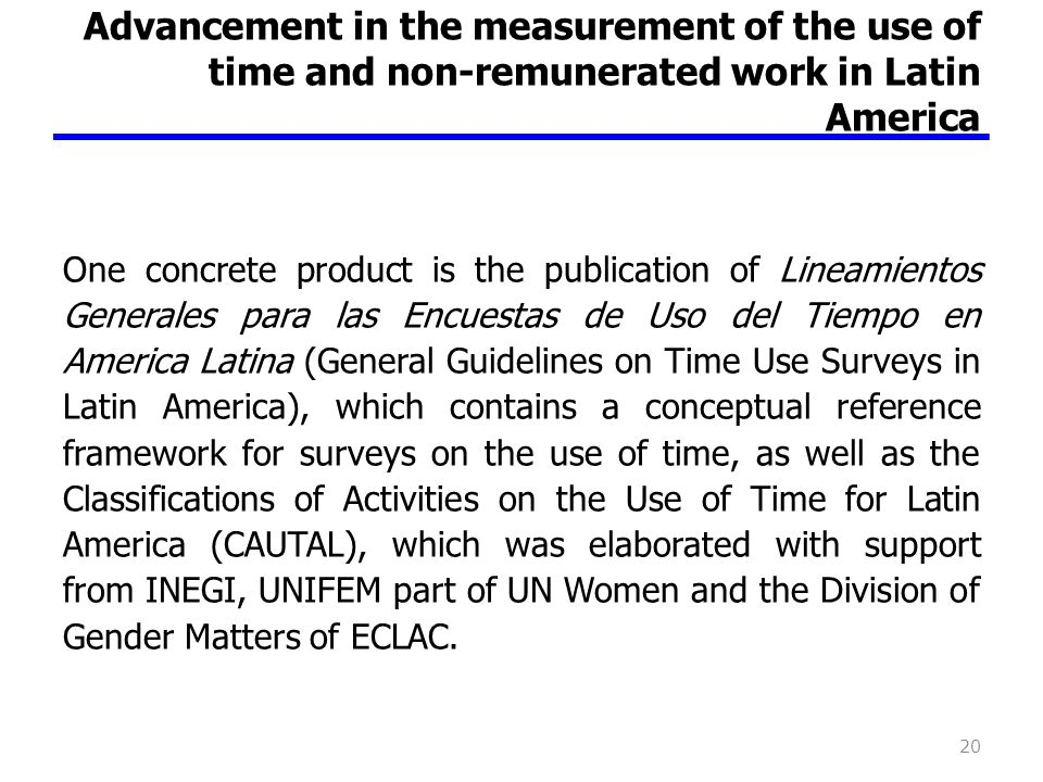 Advancement in the measurement of the use of time and non-remunerated work in Latin America One concrete product is the publication of Lineamientos Ge