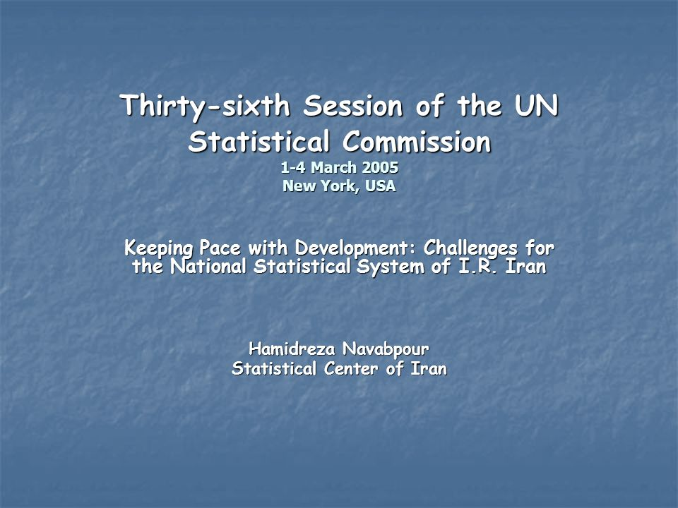 Thirty-sixth Session of the UN Statistical Commission 1-4 March 2005 New York, USA Keeping Pace with Development: Challenges for the National Statistical System of I.R.