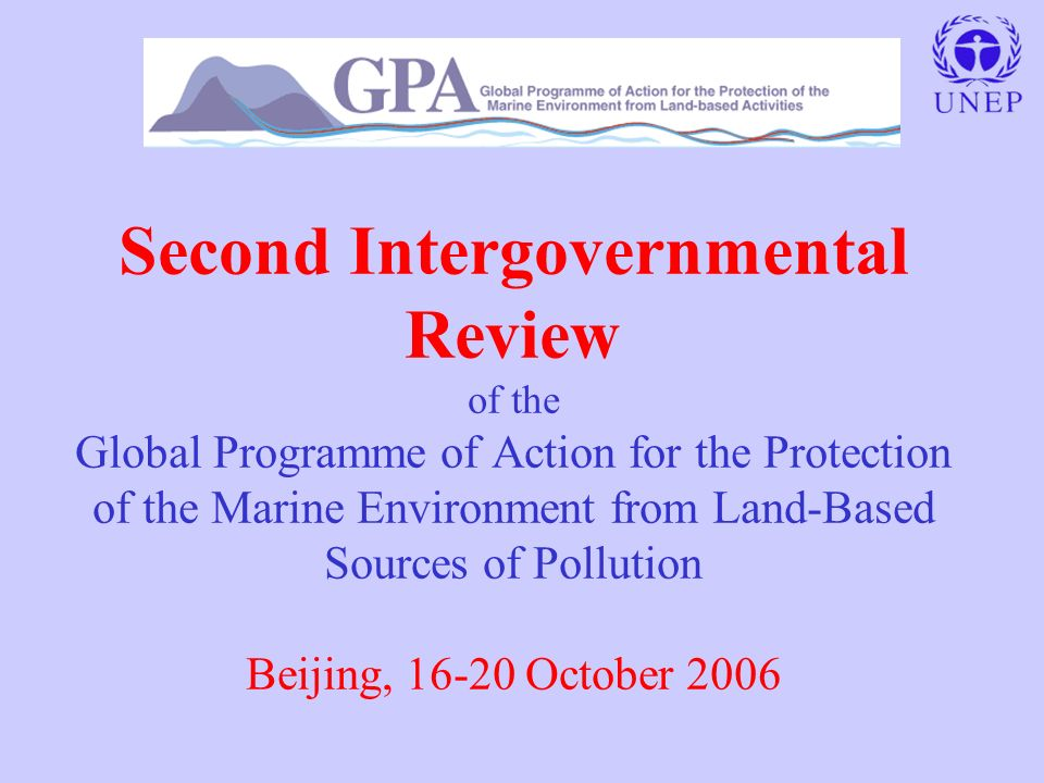 Second Intergovernmental Review of the Global Programme of Action for the Protection of the Marine Environment from Land-Based Sources of Pollution Beijing, 16-20 October 2006
