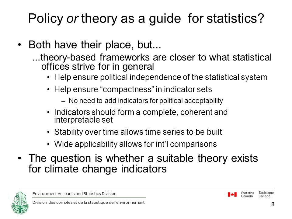 Environment Accounts and Statistics Division Division des comptes et de la statistique de l environnement Policy or theory as a guide for statistics.