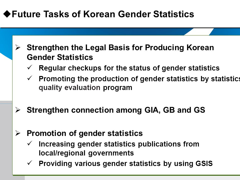 Strengthen the Legal Basis for Producing Korean Gender Statistics Regular checkups for the status of gender statistics Promoting the production of gen