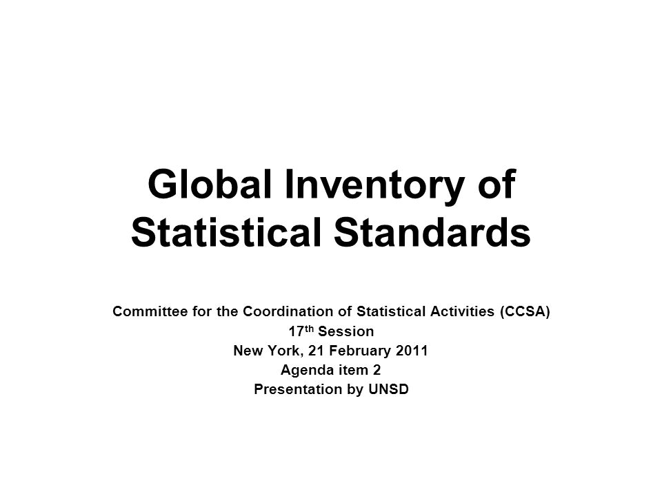 Global Inventory of Statistical Standards Committee for the Coordination of Statistical Activities (CCSA) 17 th Session New York, 21 February 2011 Age