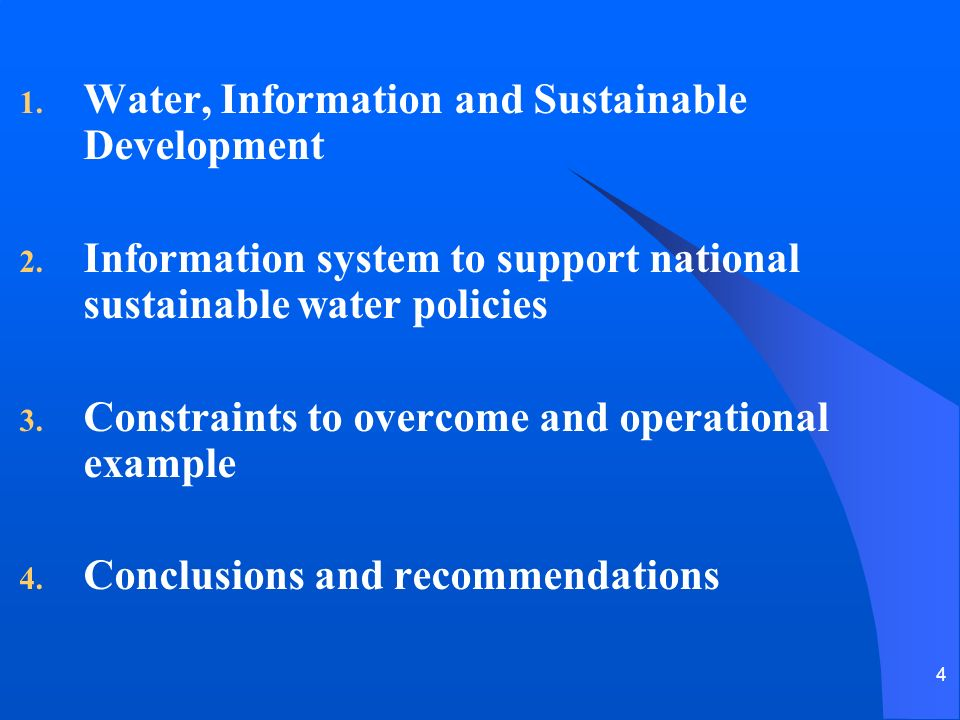 4 1. Water, Information and Sustainable Development 2. Information system to support national sustainable water policies 3. Constraints to overcome an