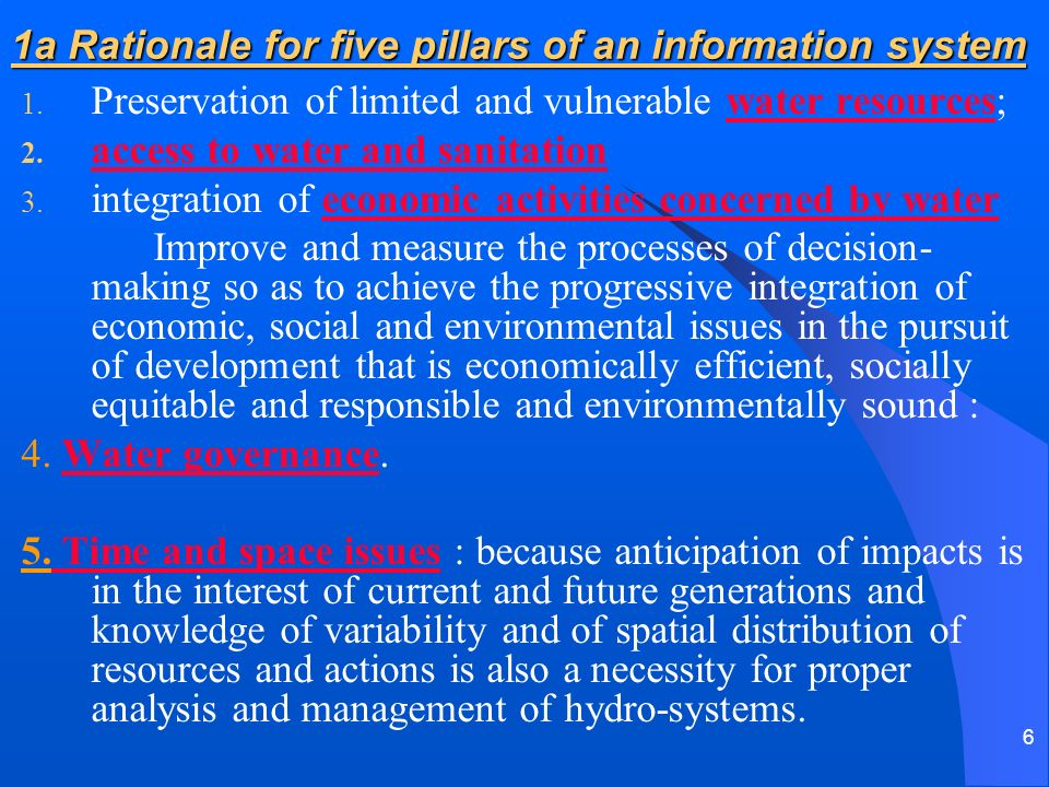 6 1a Rationale for five pillars of an information system 1. Preservation of limited and vulnerable water resources; 2. access to water and sanitation