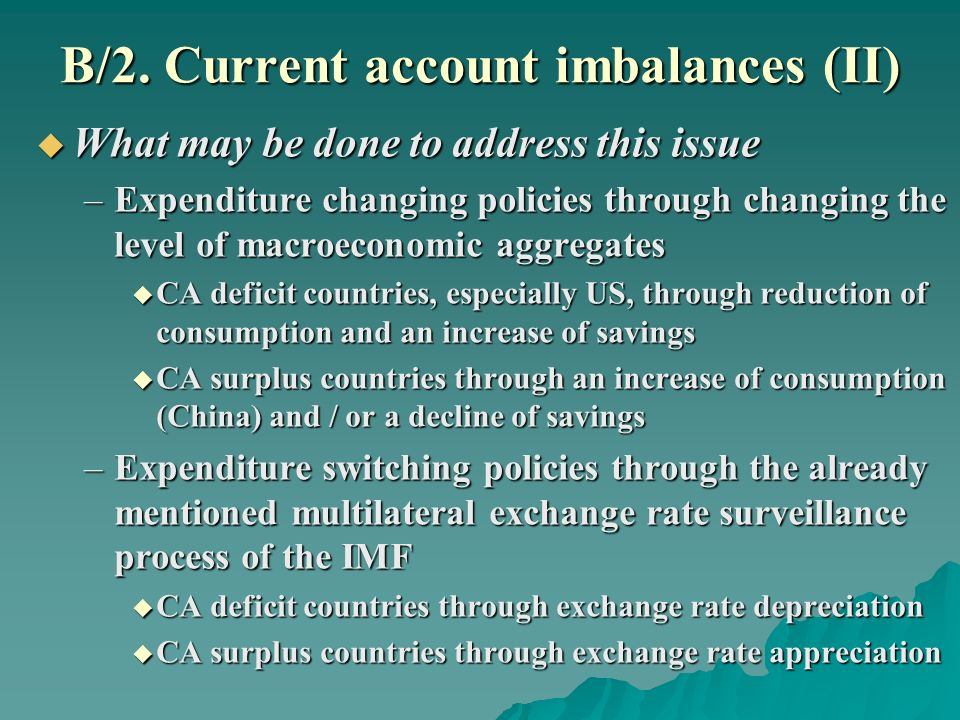 B/2. Current account imbalances (II) What may be done to address this issue What may be done to address this issue –Expenditure changing policies thro