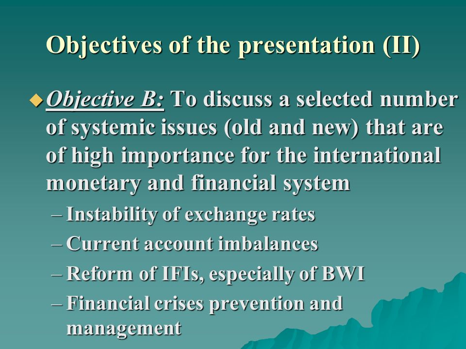 Objectives of the presentation (II) Objective B: To discuss a selected number of systemic issues (old and new) that are of high importance for the int