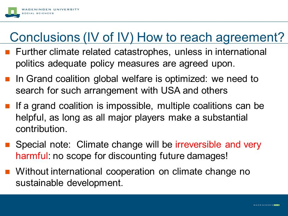 Conclusions (IV of IV) How to reach agreement? Further climate related catastrophes, unless in international politics adequate policy measures are agr