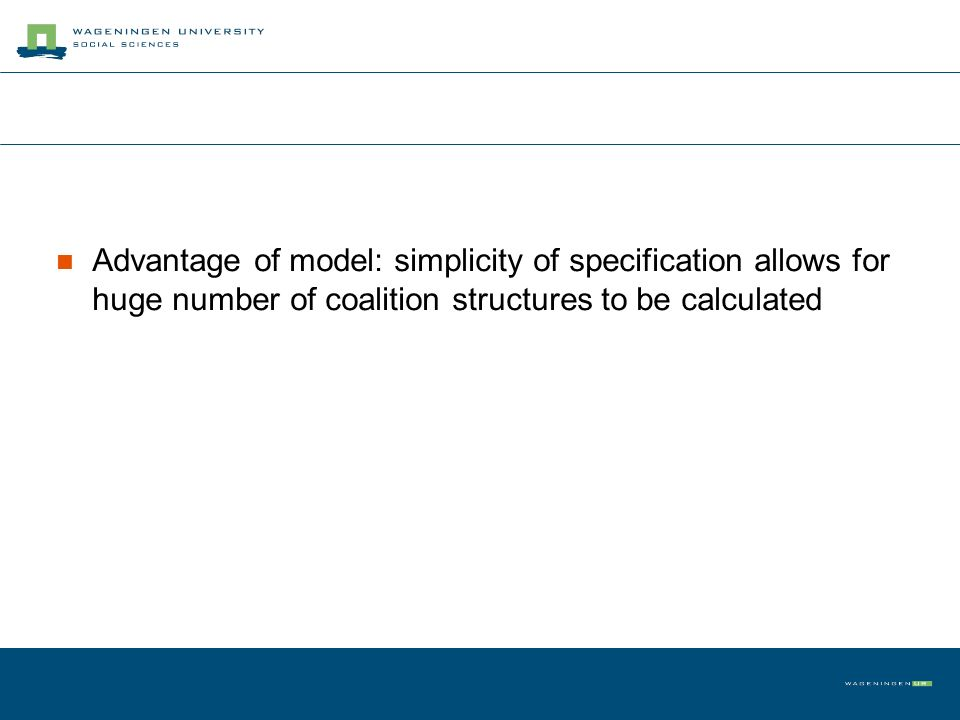 Advantage of model: simplicity of specification allows for huge number of coalition structures to be calculated