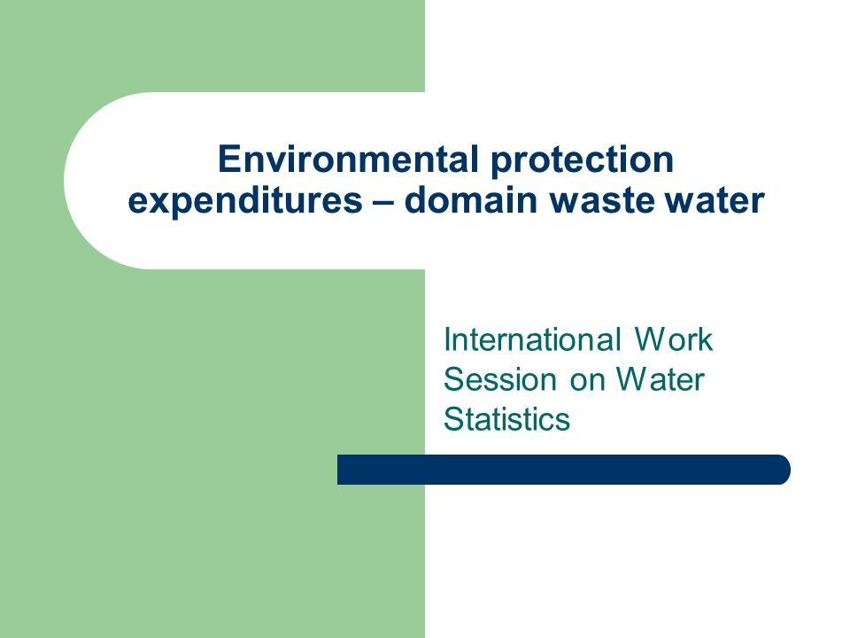 Environmental protection expenditures – domain waste water International Work Session on Water Statistics