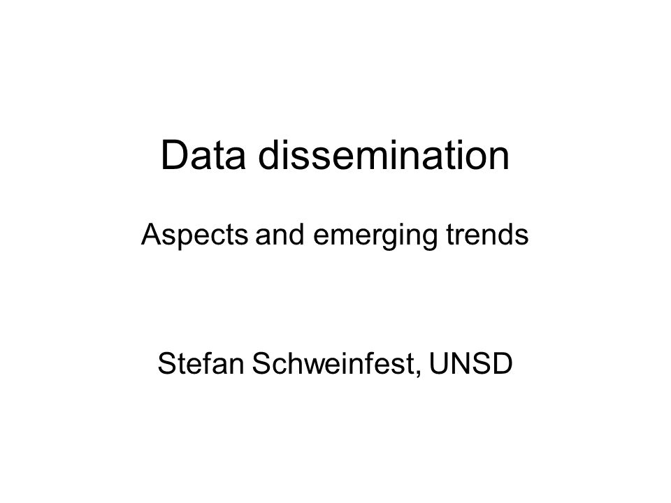 Data dissemination Aspects and emerging trends Stefan Schweinfest, UNSD