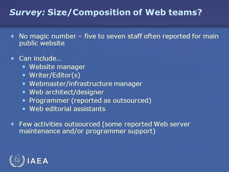 Survey: Size/Composition of Web teams? No magic number – five to seven staff often reported for main public website Can include… Website manager Write