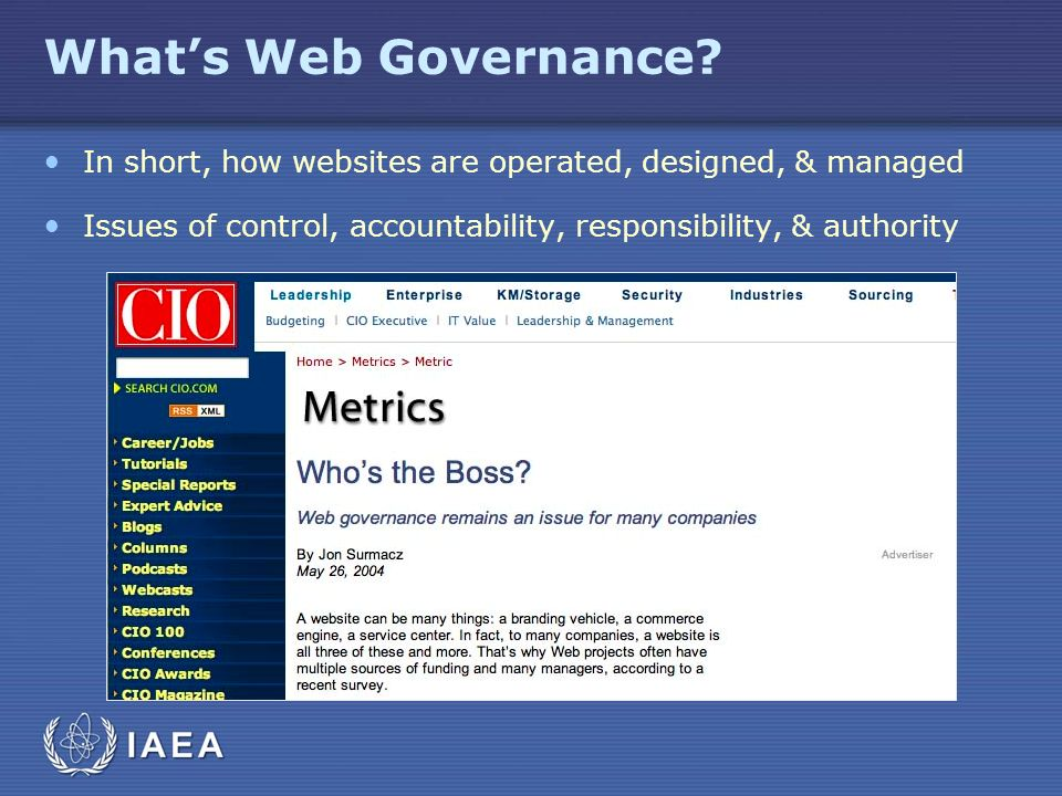 Whats Web Governance? In short, how websites are operated, designed, & managed Issues of control, accountability, responsibility, & authority