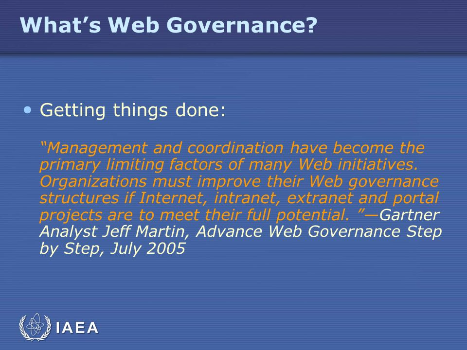 Whats Web Governance? Getting things done: Management and coordination have become the primary limiting factors of many Web initiatives. Organizations
