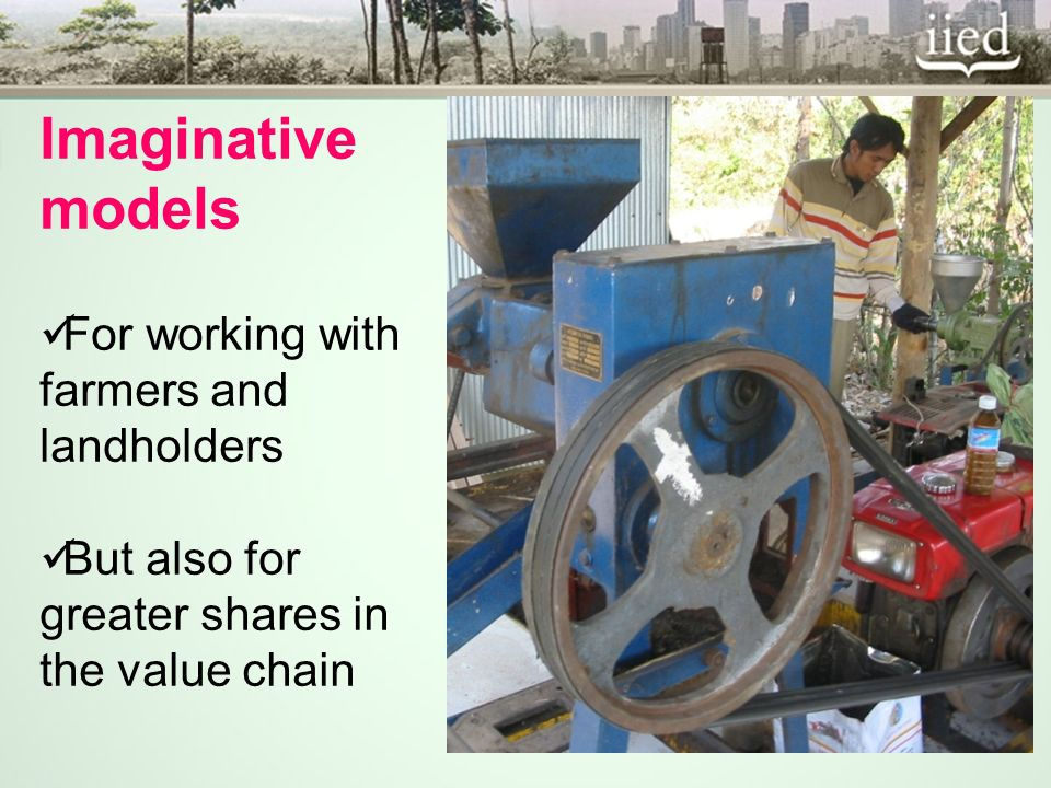 Imaginative models For working with farmers and landholders But also for greater shares in the value chain