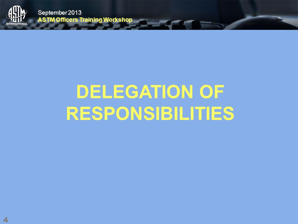 September 2013 ASTM Officers Training Workshop September 2013 ASTM Officers Training Workshop THE VICE CHAIRMAN Chairs meetings in your absence Assigns projects to task group chairmen and follows up on deadlines Answers correspondence 5