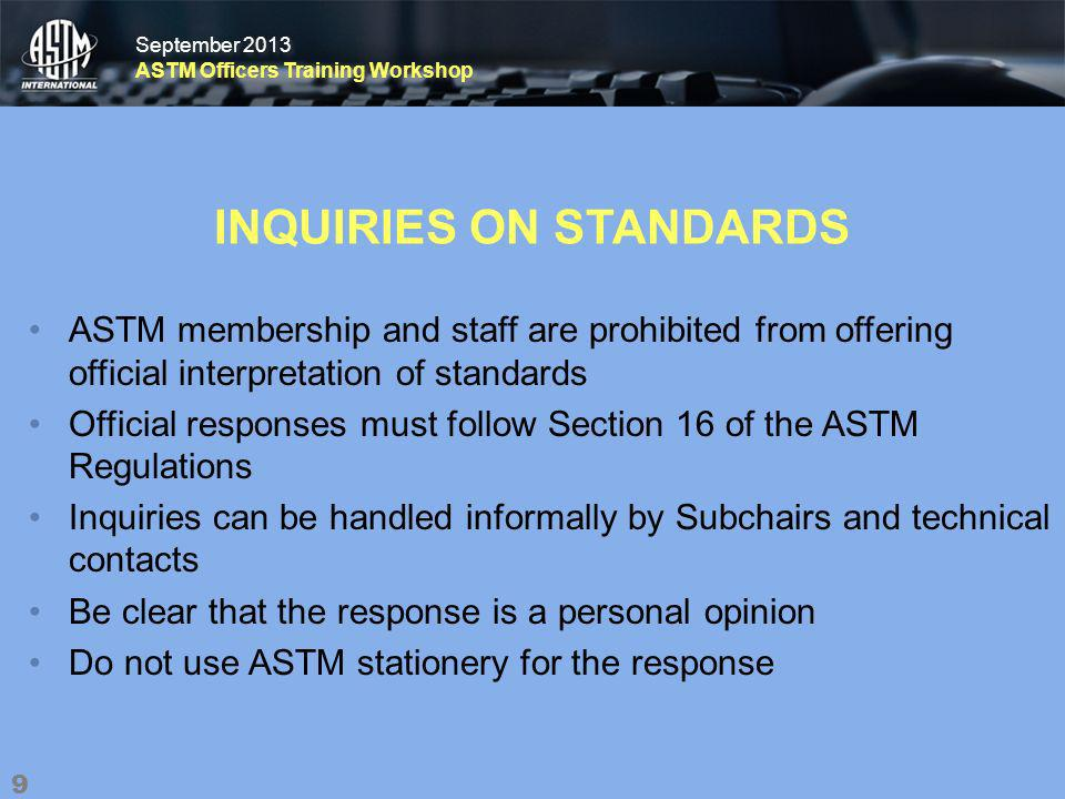 September 2013 ASTM Officers Training Workshop September 2013 ASTM Officers Training Workshop CONSIDERATION Ensure proper motions are made when handling negative votes –Motion should include the rationale Tally only official voting members –Official vote is indicated on attendance sheets 50