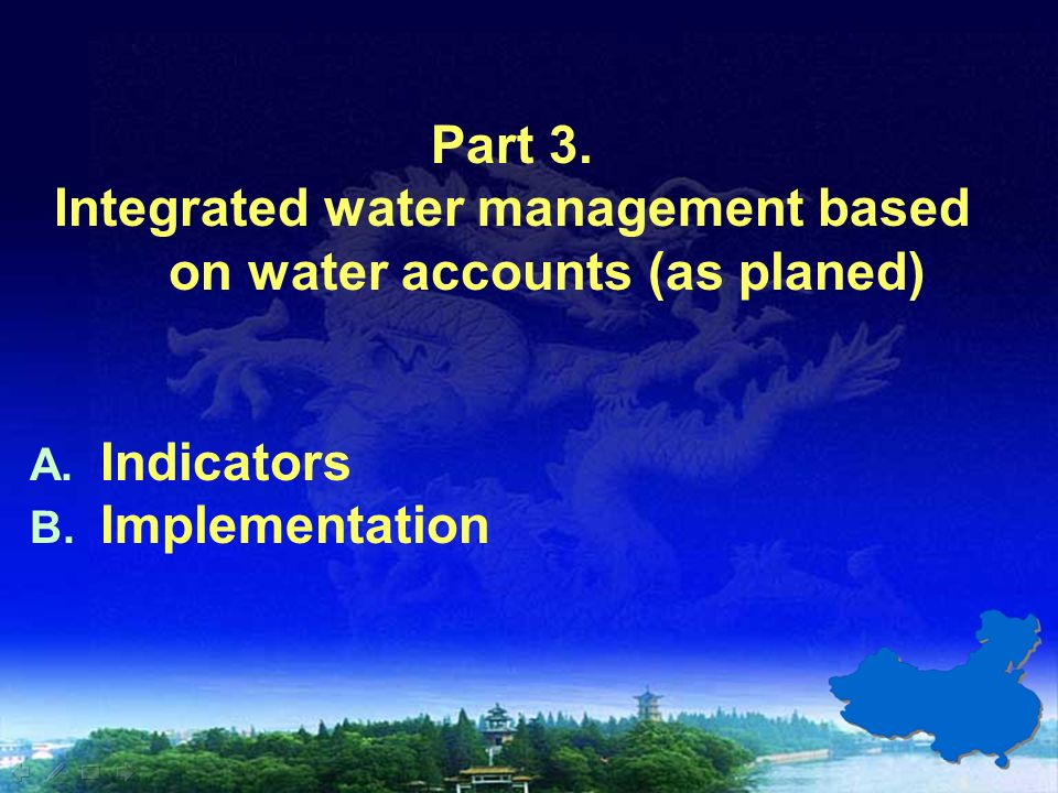 Part 3. Integrated water management based on water accounts (as planed) A. Indicators B. Implementation