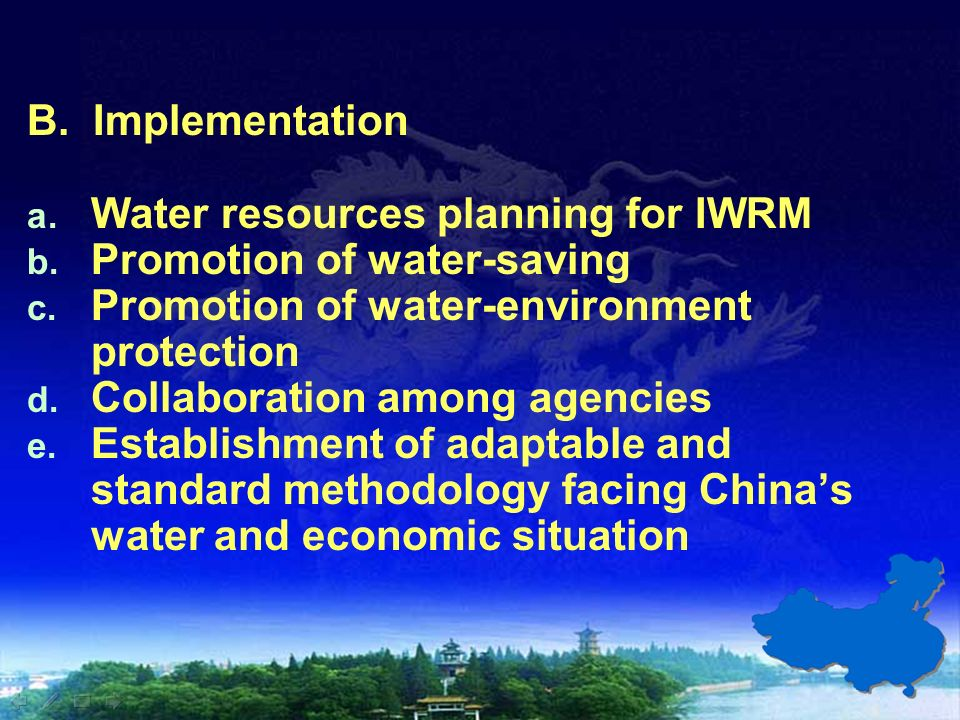 B. Implementation a. Water resources planning for IWRM b. Promotion of water-saving c. Promotion of water-environment protection d. Collaboration amon