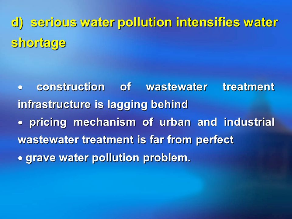 d) serious water pollution intensifies water shortage construction of wastewater treatment infrastructure is lagging behind construction of wastewater