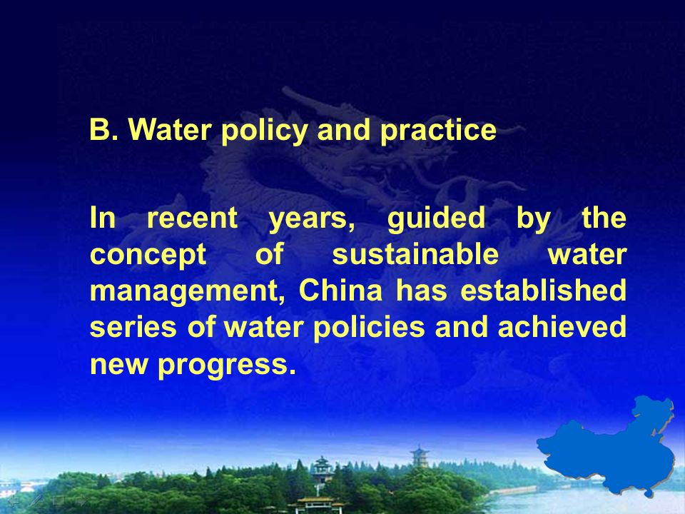 B. Water policy and practice In recent years, guided by the concept of sustainable water management, China has established series of water policies an