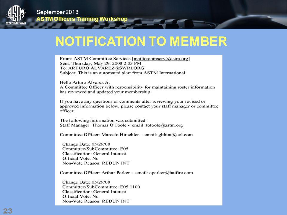 September 2013 ASTM Officers Training Workshop September 2013 ASTM Officers Training Workshop NOTIFICATION TO MEMBER 23