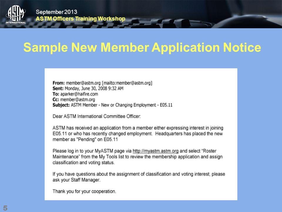 September 2013 ASTM Officers Training Workshop September 2013 ASTM Officers Training Workshop Sample New Member Application Notice 5