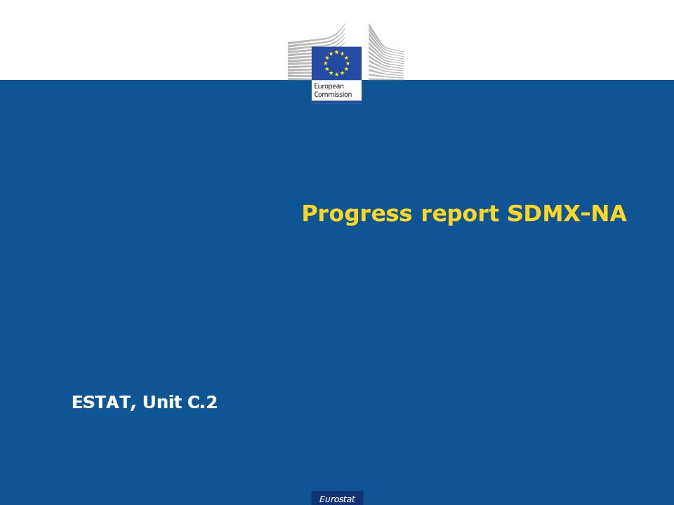 Eurostat Progress report SDMX-NA ESTAT, Unit C.2