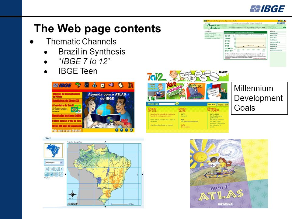 The Web page contents Thematic Channels Brazil in Synthesis IBGE 7 to 12 IBGE Teen Millennium Development Goals