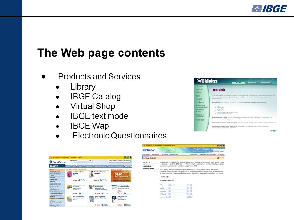 The Web page contents Products and Services Library IBGE Catalog Virtual Shop IBGE text mode IBGE Wap Electronic Questionnaires