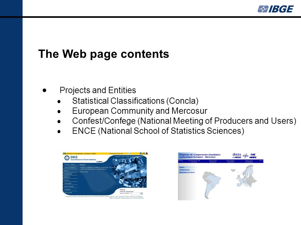The Web page contents Projects and Entities Statistical Classifications (Concla) European Community and Mercosur Confest/Confege (National Meeting of Producers and Users) ENCE (National School of Statistics Sciences)