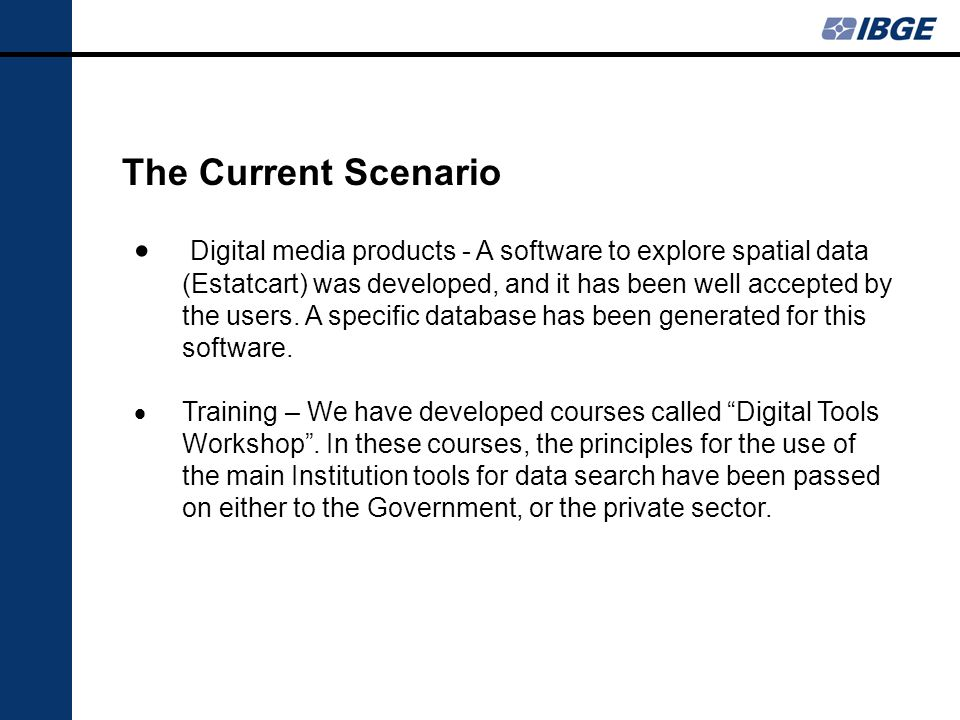 The Current Scenario Digital media products - A software to explore spatial data (Estatcart) was developed, and it has been well accepted by the users.