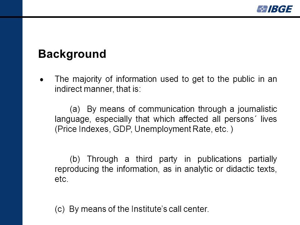 Background The majority of information used to get to the public in an indirect manner, that is: (a) By means of communication through a journalistic language, especially that which affected all persons´ lives (Price Indexes, GDP, Unemployment Rate, etc.