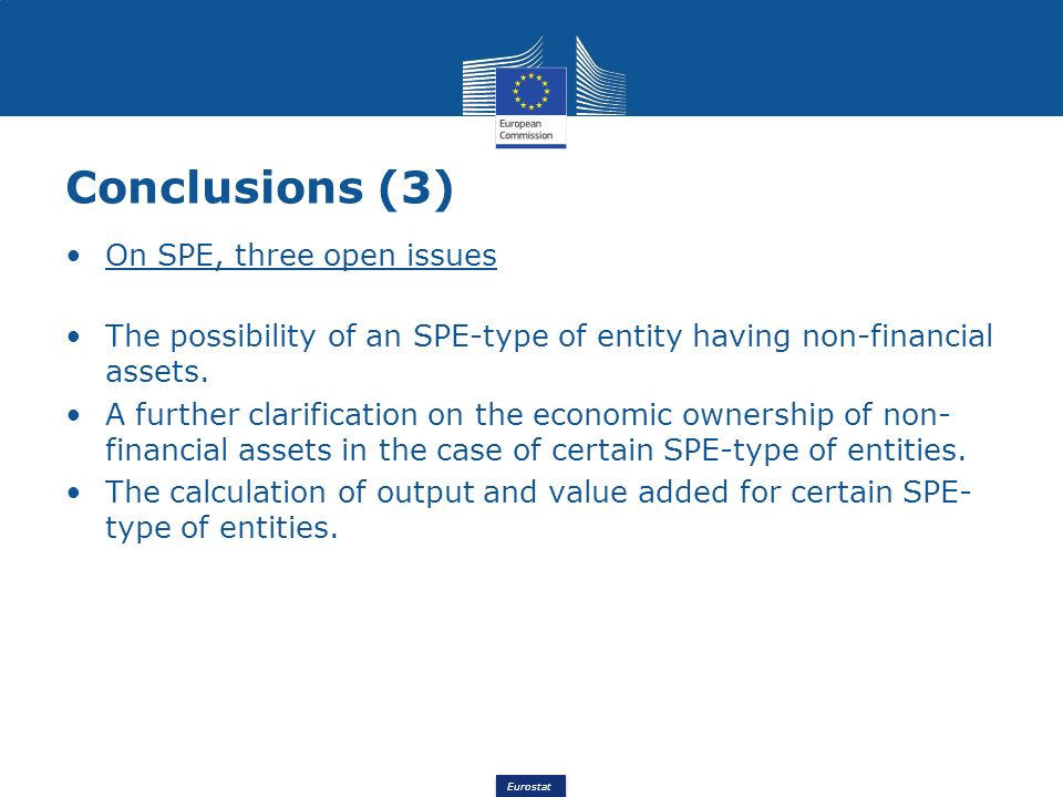 Eurostat On SPE, three open issues The possibility of an SPE-type of entity having non-financial assets. A further clarification on the economic owner