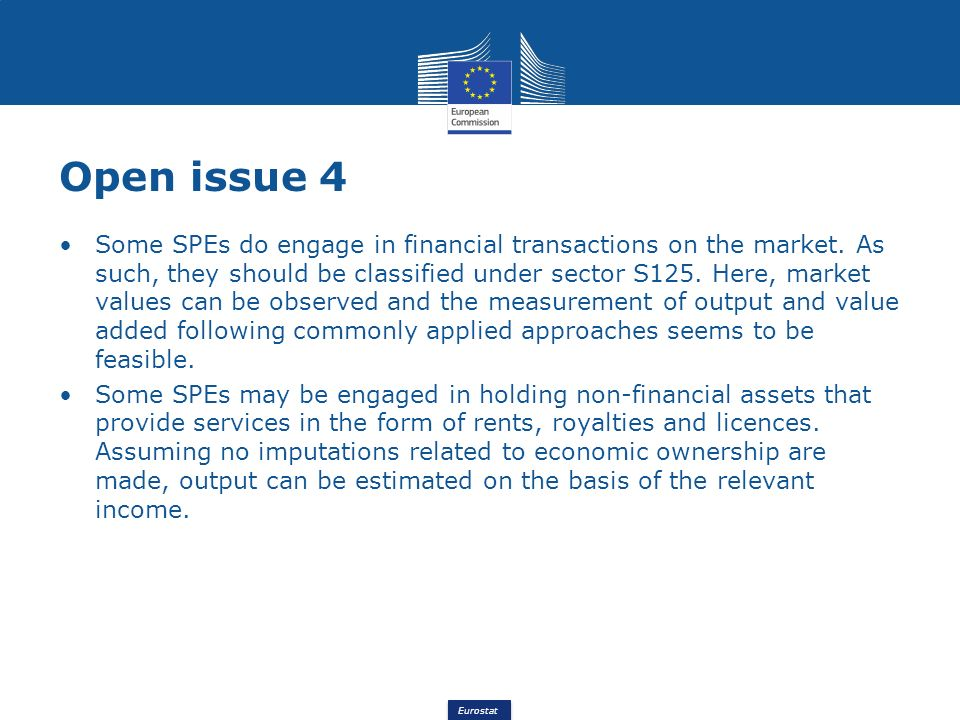 Eurostat Some SPEs do engage in financial transactions on the market. As such, they should be classified under sector S125. Here, market values can be
