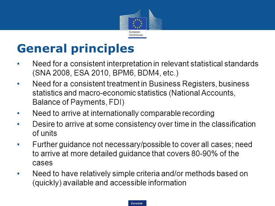 Eurostat Need for a consistent interpretation in relevant statistical standards (SNA 2008, ESA 2010, BPM6, BDM4, etc.) Need for a consistent treatment