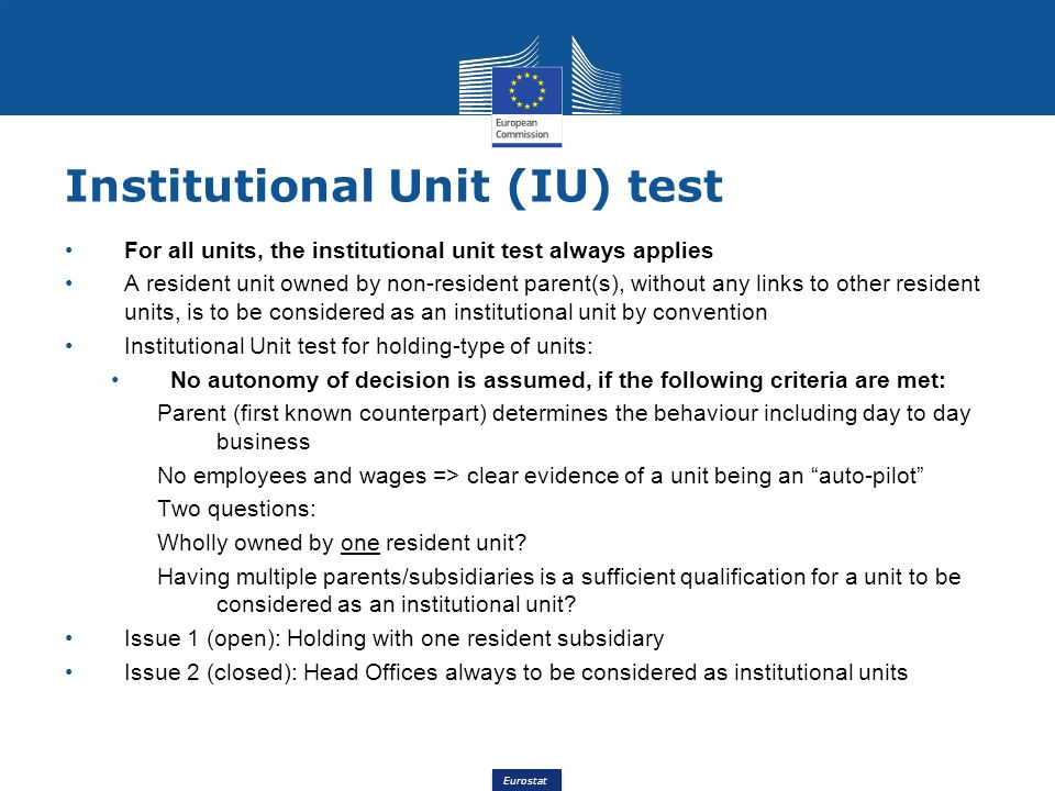 Eurostat For all units, the institutional unit test always applies A resident unit owned by non-resident parent(s), without any links to other residen