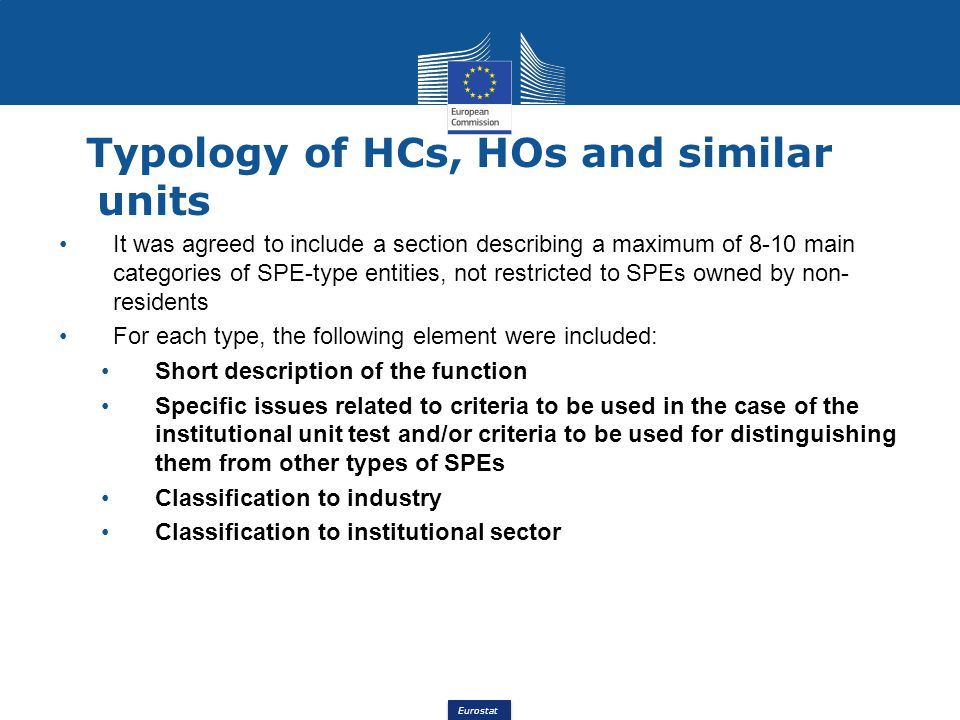 Eurostat It was agreed to include a section describing a maximum of 8-10 main categories of SPE-type entities, not restricted to SPEs owned by non- re
